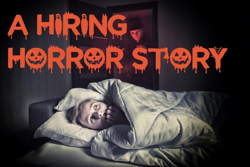 A Hiring Horror Story
